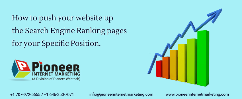 How to push your website up the search engine ranking pages for your specific position.